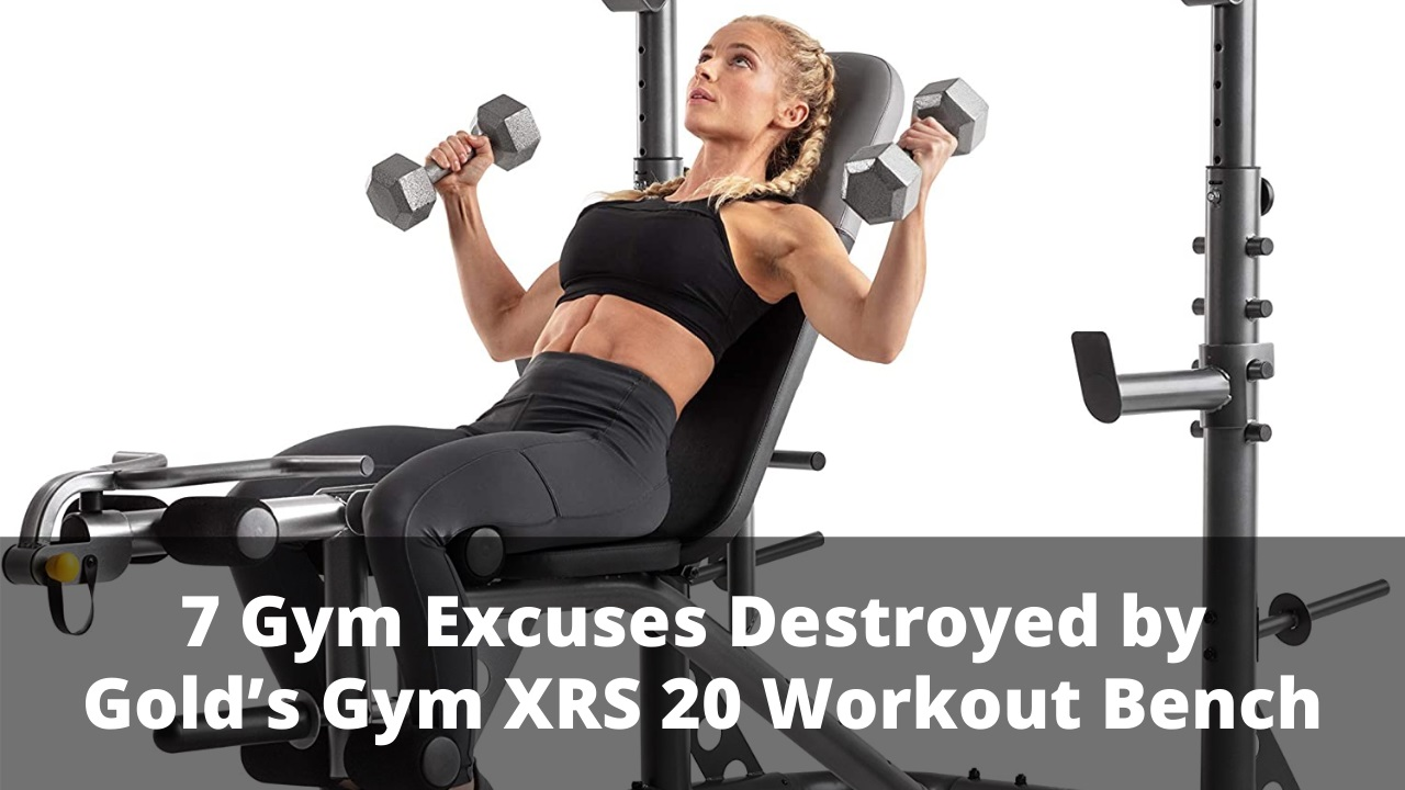 7 Gym Excuses Destroyed by Gold's Gym XRS 20 Workout Bench