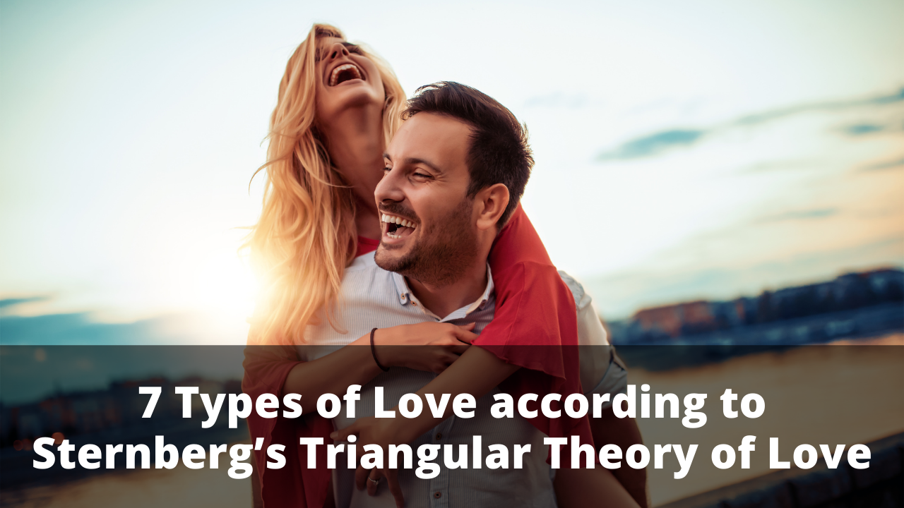 7 Types of Love according to Sternberg's Triangular Theory of Love