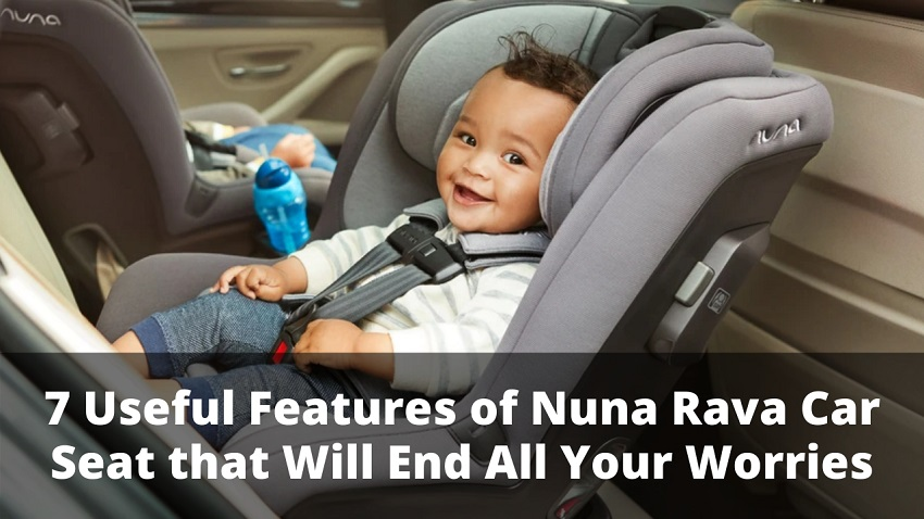 7 Useful Features of Nuna Rava Car Seat that Will End All Your Worries