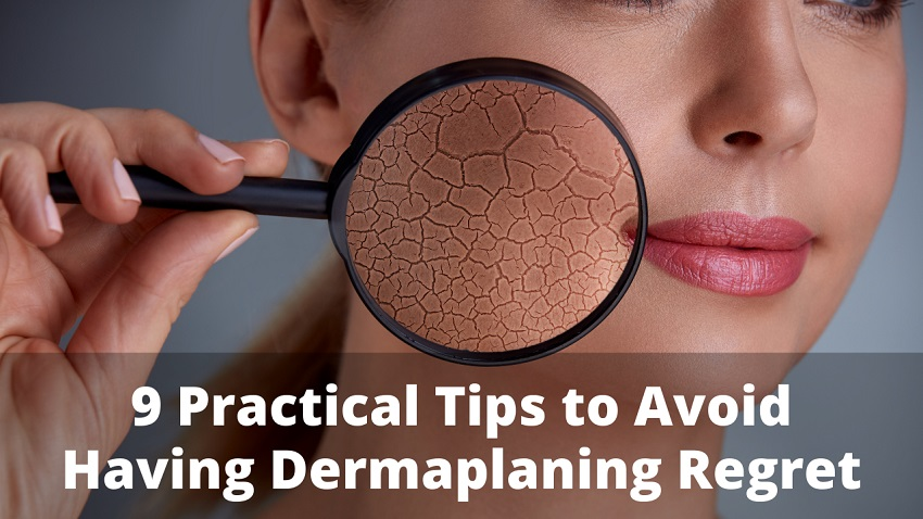 9 Practical Tips to Avoid Having Dermaplaning Regret